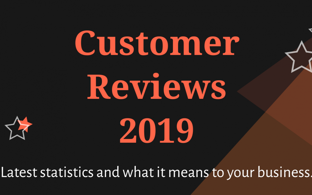 [Infographic] Customer Reviews: Major 2019 statistics and What they mean to your business.